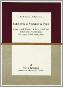 Copertina di 'Sulle orme di Vincenzo de' Paoli. Jeanne-Antide Thouret e le Suore della Carità dalla Francia rivoluzionaria alla Napoli della Restaurazione'