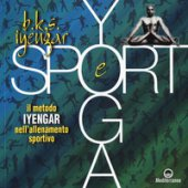 Yoga e sport. Il metodo Iyengar nell'allenamento sportivo. Ediz. a colori - Iyengar B. K. S.