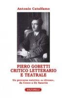 Piero Gobetti. Critico letterario e teatrale. Un percorso estetico «a ritroso», da Croce a De Sanctis - Catalfamo Antonio