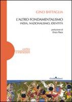 L' altro fondamentalismo. India, nazionalismo, identità - Battaglia Gino
