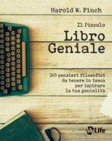 Il piccolo libro geniale. 365 pensieri filosofici da tenere in tasca per ispirare la tua genialità - Finch Harold W.