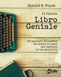 Copertina di 'Il piccolo libro geniale. 365 pensieri filosofici da tenere in tasca per ispirare la tua genialità'