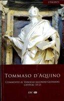 Commento al Vangelo di san Giovanni. Capitoli 10-21 - d'Aquino (san) Tommaso