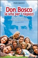 Don Bosco la vita per i ragazzi - Bianco Enzo