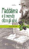 Maddalena ed il mondo oltre gli ulivi - Marvaldi Laura