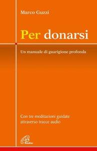 Copertina di 'Per donarsi. Un manuale di guarigione profonda'