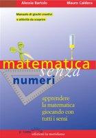 Matematica senza numeri - Alessia Bartolo, Mauro Caldera