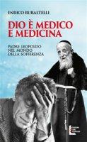 Dio è medico e medicina - Enrico Rubaltelli