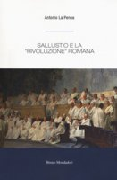 Sallustio e la rivoluzione romana - La Penna Antonio