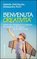 Benvenuta creatività. Giochi per sviluppare la creatività dei bambini e dei ragazzi dai sei anni in poi - Dell'Aquila Isabella, Ferri Alessandra
