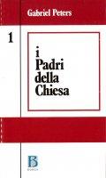 I padri della Chiesa [vol_1] / Dalle origini al Concilio di Nicea (325) - Peters Gabriel