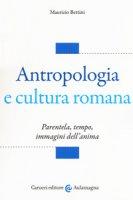 Antropologia e cultura romana. Parentela, tempo, immagini dell'anima - Bettini Maurizio