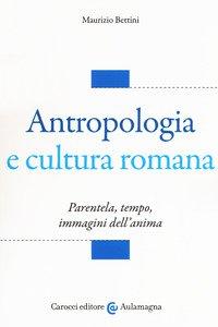 Copertina di 'Antropologia e cultura romana. Parentela, tempo, immagini dell'anima'