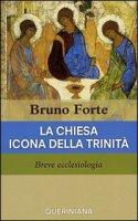La Chiesa icona della Trinità. Breve ecclesiologia - Forte Bruno