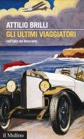Gli ultimi viaggiatori - Attilio Brilli