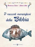 I racconti meravigliosi della Bibbia - Mariateresa e Gilberto Gillini