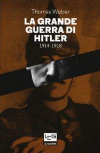 Copertina di 'La grande guerra di Hitler 1914-1918'