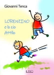 Copertina di 'Lorenzino e lo zio Attilio'