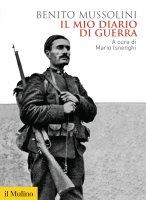 Il mio diario di guerra - Benito Mussolini