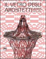 Il vetro degli architetti. Vienna 1900-1937. Ediz. illustrata