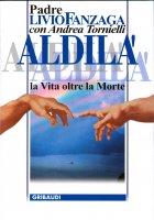 Aldilà. La vita oltre la morte - Fanzaga Livio, Tornielli Andrea