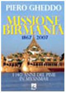 Copertina di 'Missione Birmania 1867-2007. I 140 anni del Pime in Myanmar'