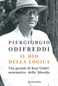 Copertina di 'Il dio della logica. Vita geniale di Kurt Gödel matematico della filosofia'