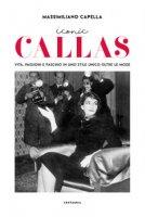 Iconic Callas. Vita, passioni e fascino in uno stile unico oltre le mode. Ediz. illustrata - Capella Massimiliano