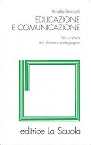 Copertina di 'Educazione e comunicazione. Per un'etica del discorso pedagogico'
