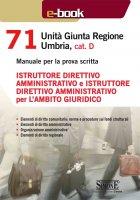 71 Unit� Giunta Regionale Umbria, cat. D - Istruttore direttivo amministrativo e Istruttore direttivo amministrativo per l'ambito giuridico - Redazioni Edizioni Simone