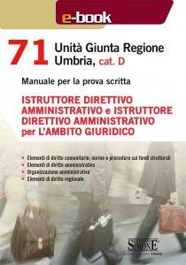 Copertina di '71 Unità Giunta Regionale Umbria, cat. D - Istruttore direttivo amministrativo e Istruttore direttivo amministrativo per l'ambito giuridico'