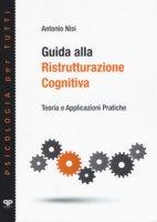 Guida alla ristrutturazione cognitiva. Teoria e applicazioni pratiche - Nisi Antonio