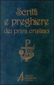 Copertina di 'Scritti e preghiere dei primi cristiani'