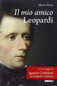 Copertina di 'Mio amico Leopardi. (Il)'