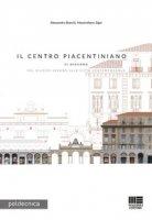 Il Centro Piacentiniano di Bergamo. Dal rilievo urbano alla città contemporanea - Bianchi Alessandro, Zigoi Massimiliano