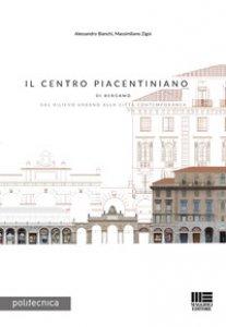 Copertina di 'Il Centro Piacentiniano di Bergamo. Dal rilievo urbano alla città contemporanea'