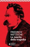 La nascita della tragedia - Friedrich Nietzsche
