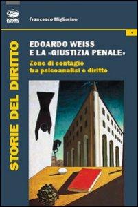 Copertina di 'Edoardo Weiss e la «giustizia penale». Zone di contagio tra psicoanalisi e diritto'