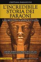 L' incredibile storia dei faraoni. I segreti di un'antica civiltà - Barandoni Cristiana