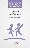 Vivere nell'amore vol.6 - Gianfranco Ravasi
