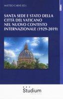 Santa Sede e Stato della Città del Vaticano nel nuovo contesto internazionale (1929-2019) - M. Carnì