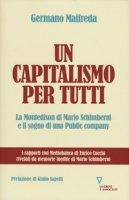 Un capitalismo per tutti. La Montedison di Mario Schimberni e il sogno di una public company - Maifreda Germano