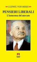 Pensieri liberali. L'innocenza del mercato - Mises Ludwig von