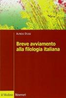 Breve avviamento alla filologia italiana - Stussi Alfredo