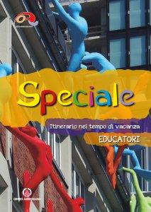 Copertina di 'Speciale. Educatori. Itinerario nel tempo di vacanza'