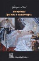 Antropologia giuridica e criminologica - Licci Giorgio