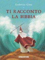 Ti racconto la Bibbia. Ediz. a colori - Copertina cartonata - Lodovica Cima