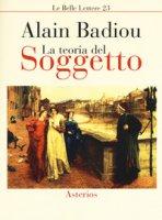 La teoria del soggetto - Badiou Alain