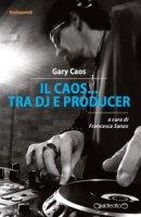 Il Caos... tra DJ e producer - Caos Gary