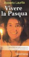 Vivere la Pasqua. Sussidio per accompagnare la preghiera - Roberto Laurita